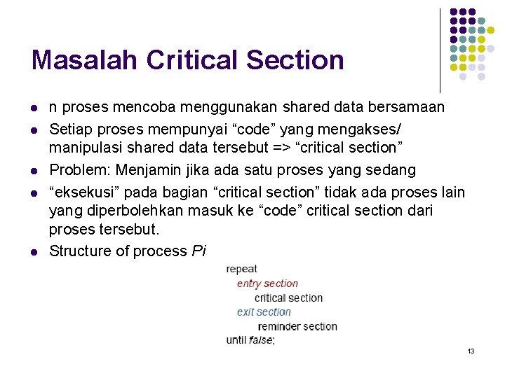 Masalah Critical Section l l l n proses mencoba menggunakan shared data bersamaan Setiap