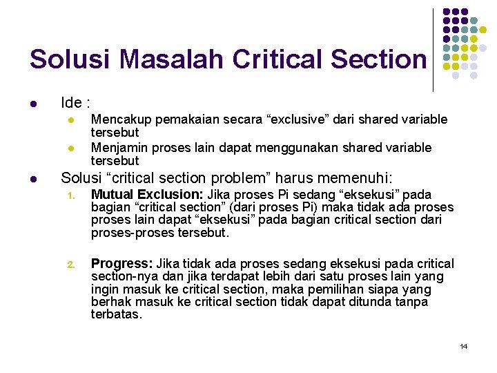 """Solusi Masalah Critical Section l Ide : l l l Mencakup pemakaian secara """"exclusive"""""""