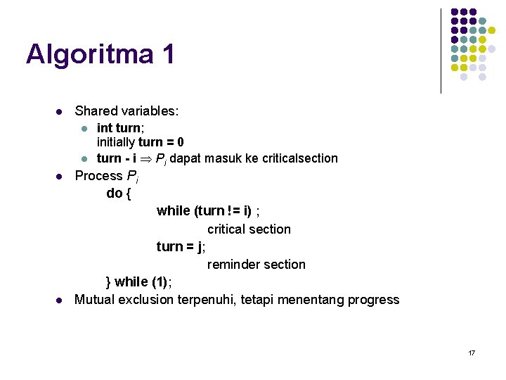 Algoritma 1 l Shared variables: l l int turn; initially turn = 0 turn