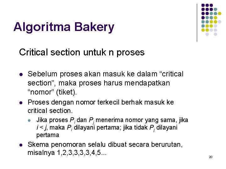 Algoritma Bakery Critical section untuk n proses l Sebelum proses akan masuk ke dalam