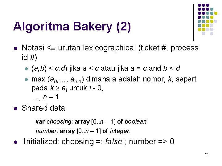 Algoritma Bakery (2) l Notasi < urutan lexicographical (ticket #, process id #) l
