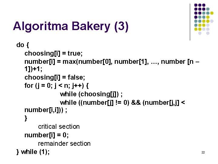 Algoritma Bakery (3) do { choosing[i] = true; number[i] = max(number[0], number[1], …, number
