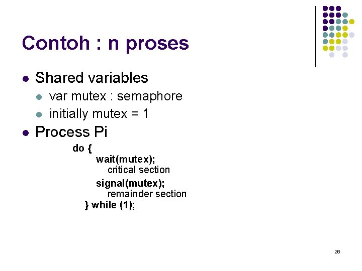 Contoh : n proses l Shared variables l l l var mutex : semaphore
