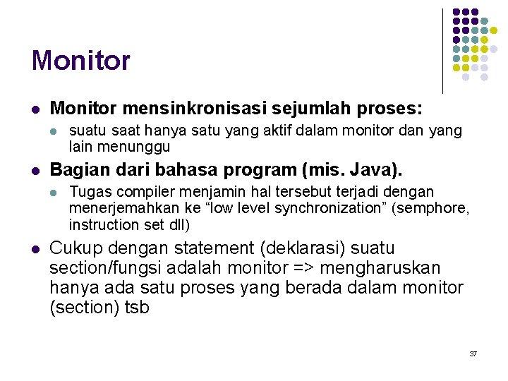Monitor l Monitor mensinkronisasi sejumlah proses: l l Bagian dari bahasa program (mis. Java).