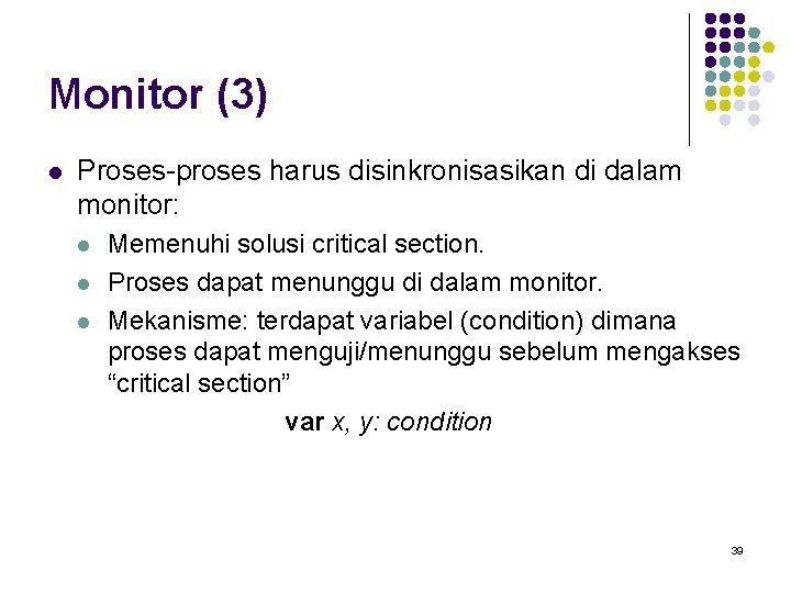 Monitor (3) l Proses-proses harus disinkronisasikan di dalam monitor: l l l Memenuhi solusi