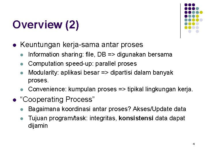 Overview (2) l Keuntungan kerja-sama antar proses l l l Information sharing: file, DB
