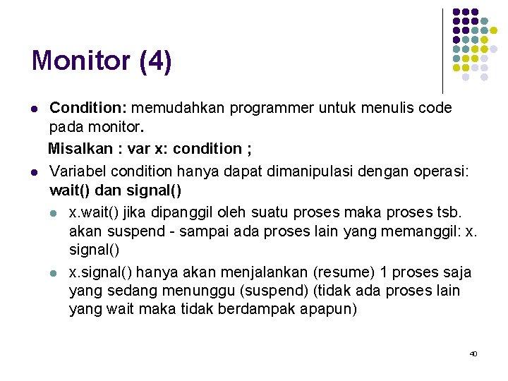 Monitor (4) l l Condition: memudahkan programmer untuk menulis code pada monitor. Misalkan :