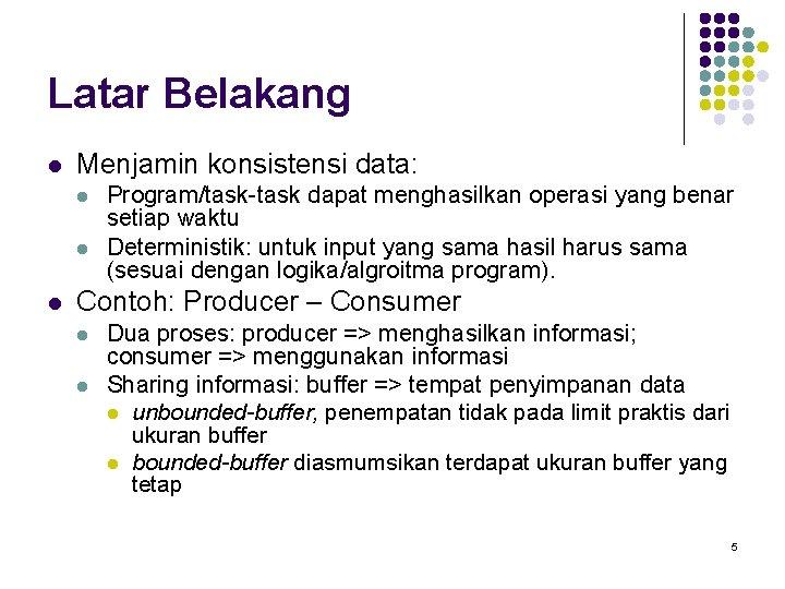 Latar Belakang l Menjamin konsistensi data: l l l Program/task-task dapat menghasilkan operasi yang