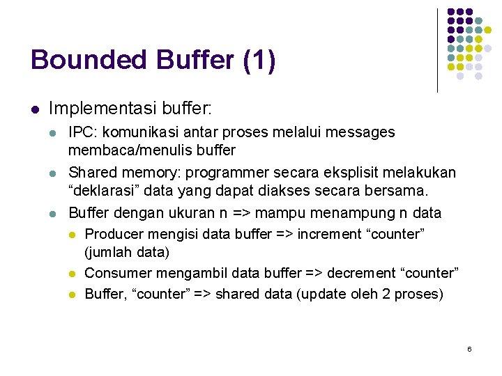 Bounded Buffer (1) l Implementasi buffer: l l l IPC: komunikasi antar proses melalui