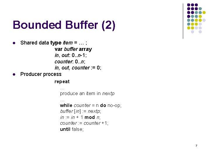 Bounded Buffer (2) l l Shared data type item = … ; var buffer
