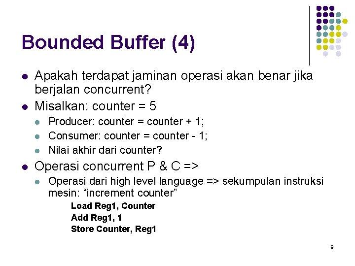 Bounded Buffer (4) l l Apakah terdapat jaminan operasi akan benar jika berjalan concurrent?