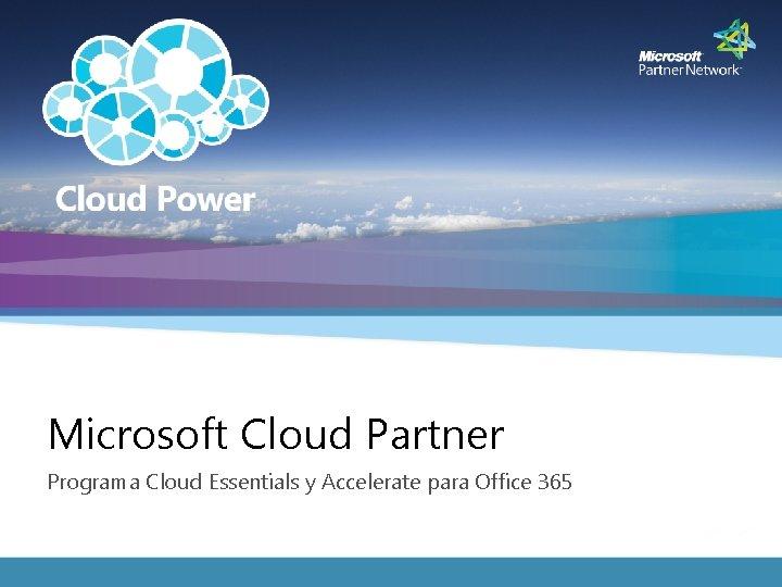 Microsoft Cloud Partner Programa Cloud Essentials y Accelerate para Office 365