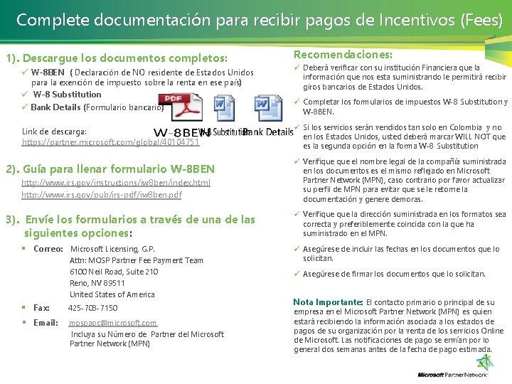 Complete documentación para recibir pagos de Incentivos (Fees) 1). Descargue los documentos completos: Recomendaciones: