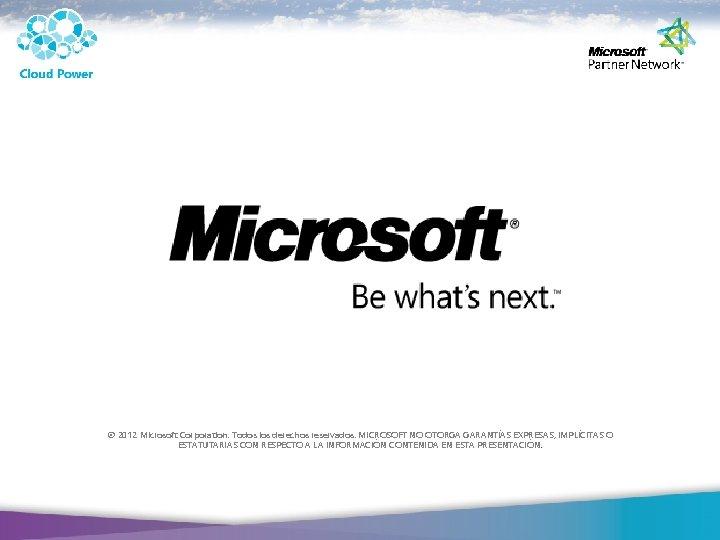 © 2012 Microsoft Corporation. Todos los derechos reservados. MICROSOFT NO OTORGA GARANTÍAS EXPRESAS, IMPLÍCITAS