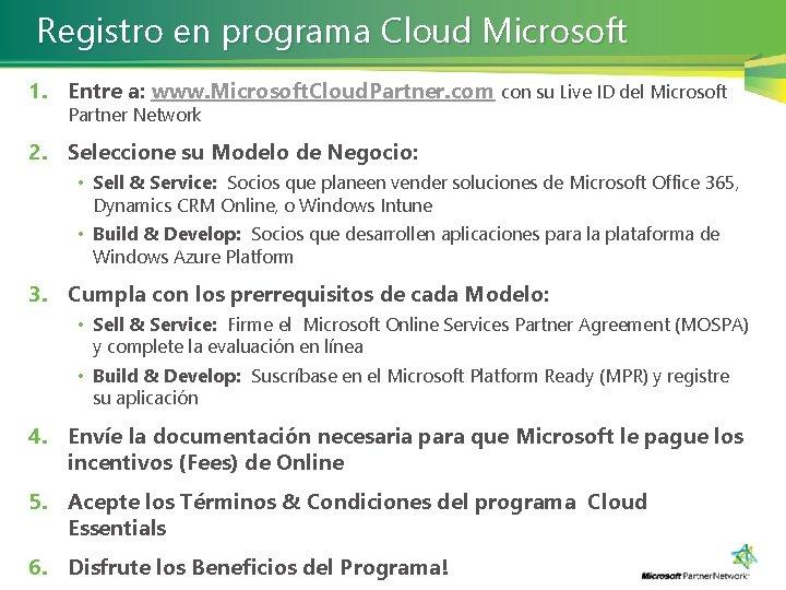 Registro en programa Cloud Microsoft 1. Entre a: www. Microsoft. Cloud. Partner. com con