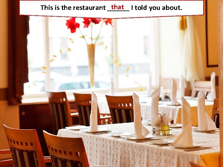 that I told you about. This is the restaurant ______