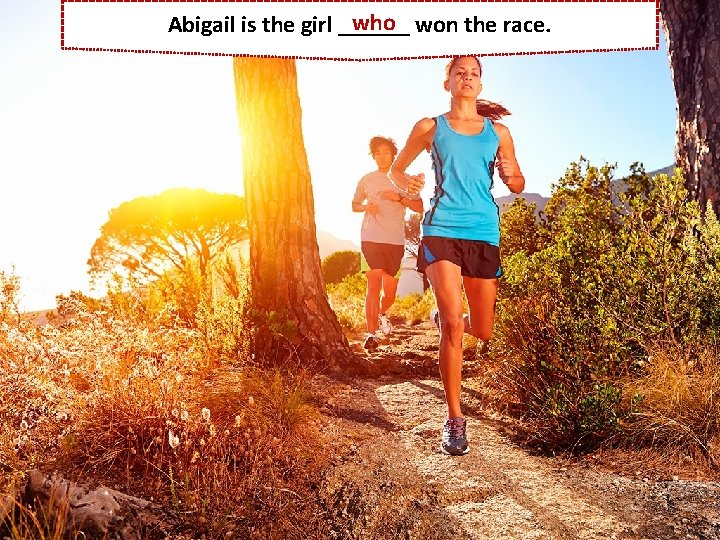 who won the race. Abigail is the girl ______