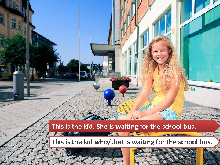 This is the kid. She is waiting for the school bus. This is the