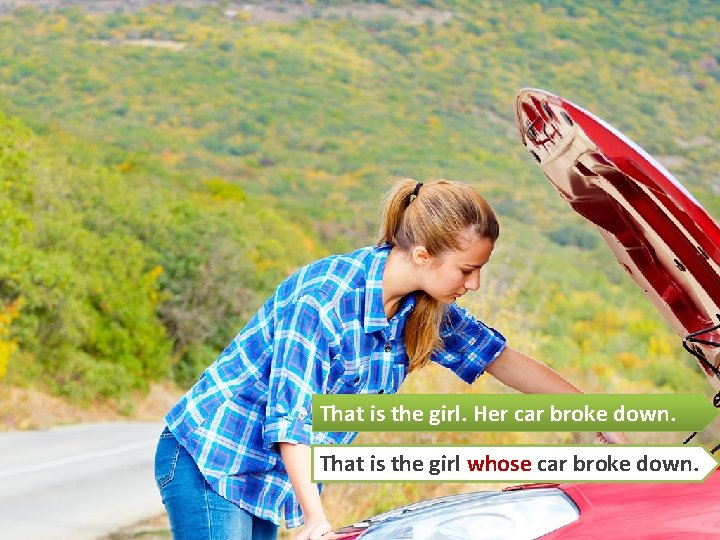 That is the girl. Her car broke down. That is the girl whose car