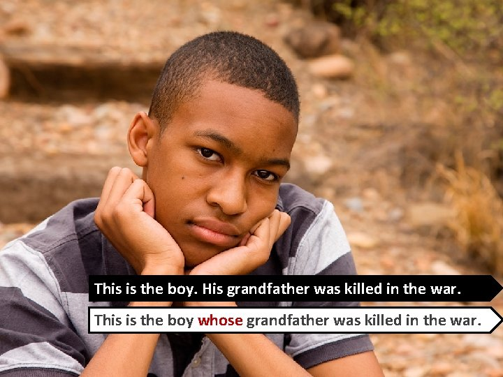 This is the boy. His grandfather was killed in the war. This is the