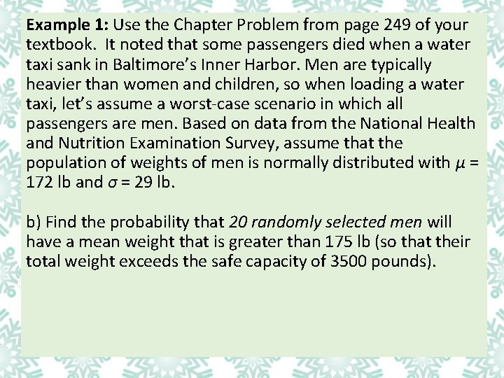 Example 1: Use the Chapter Problem from page 249 of your textbook. It noted