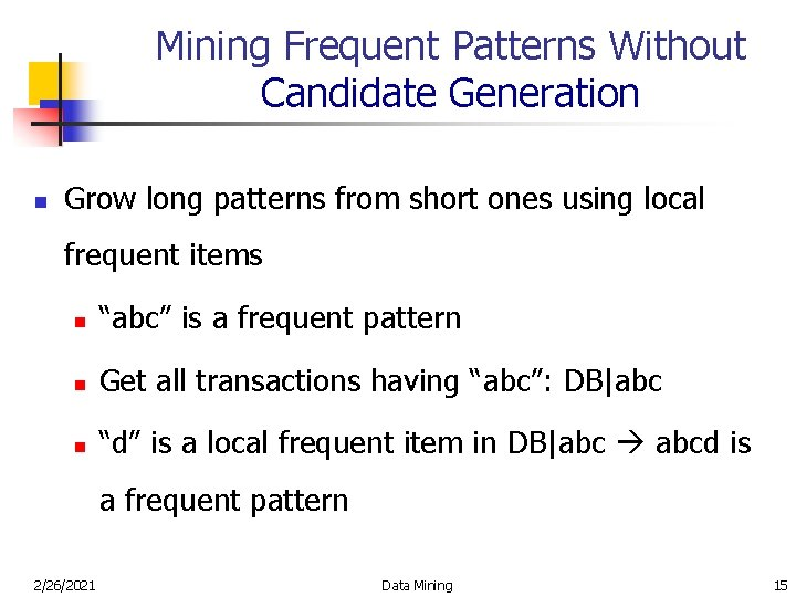 Mining Frequent Patterns Without Candidate Generation n Grow long patterns from short ones using