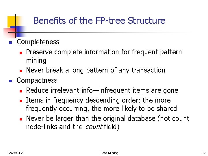 Benefits of the FP-tree Structure n n Completeness n Preserve complete information for frequent
