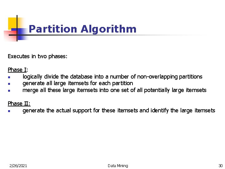Partition Algorithm Executes in two phases: Phase I: n logically divide the database into