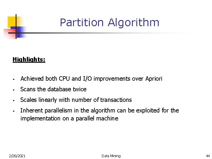 Partition Algorithm Highlights: w Achieved both CPU and I/O improvements over Apriori w Scans