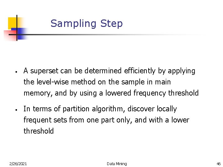 Sampling Step • • A superset can be determined efficiently by applying the level-wise
