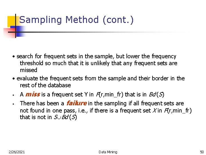 Sampling Method (cont. ) • search for frequent sets in the sample, but lower