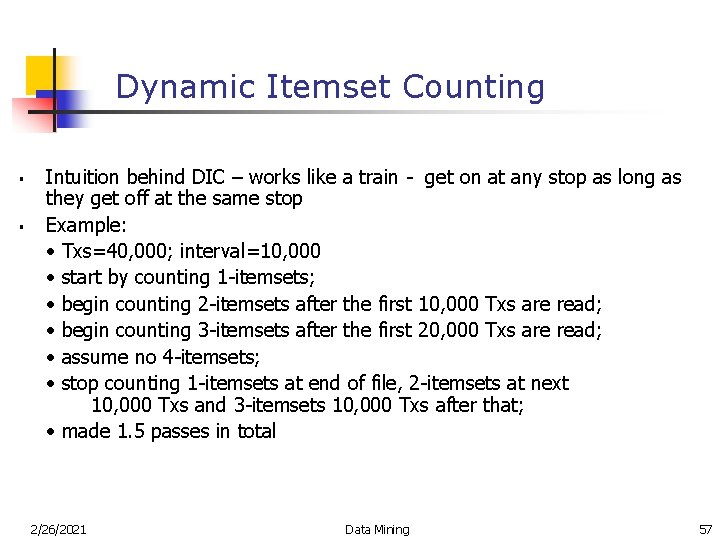 Dynamic Itemset Counting § § Intuition behind DIC – works like a train -