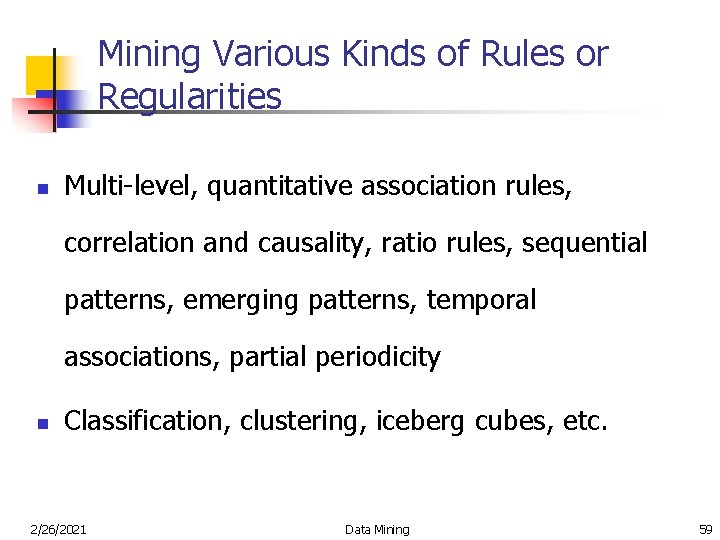 Mining Various Kinds of Rules or Regularities n Multi-level, quantitative association rules, correlation and