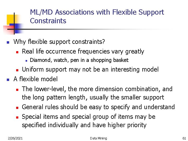 ML/MD Associations with Flexible Support Constraints n Why flexible support constraints? n Real life