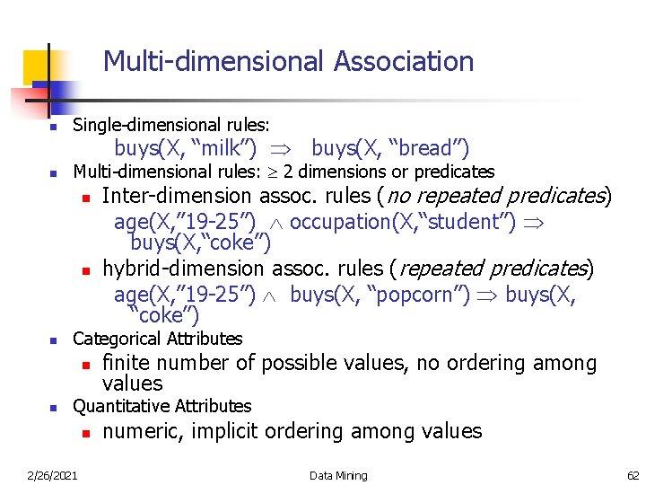 """Multi-dimensional Association n Single-dimensional rules: buys(X, """"milk"""") buys(X, """"bread"""") n Multi-dimensional rules: 2 dimensions"""