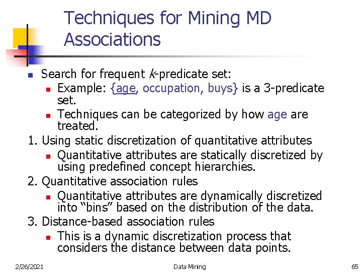 Techniques for Mining MD Associations Search for frequent k-predicate set: n Example: {age, occupation,