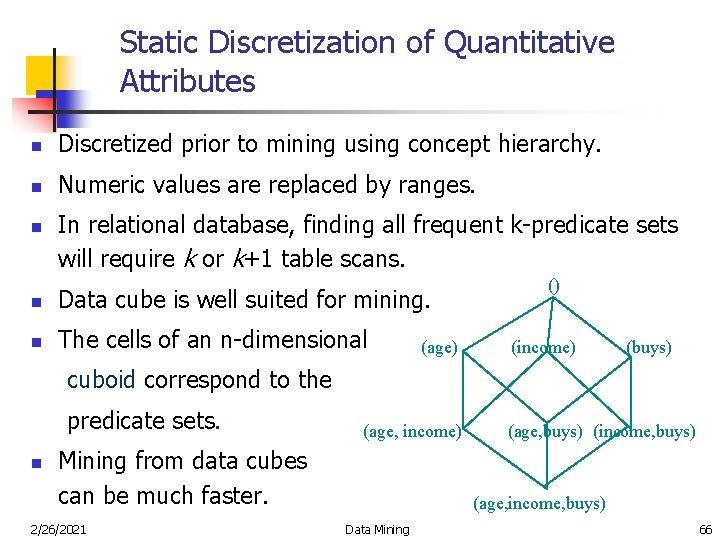 Static Discretization of Quantitative Attributes n Discretized prior to mining using concept hierarchy. n