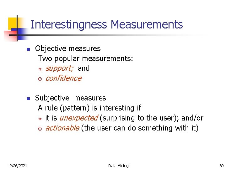 Interestingness Measurements n Objective measures Two popular measurements: ¶ support; and · n 2/26/2021