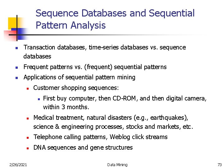 Sequence Databases and Sequential Pattern Analysis n Transaction databases, time-series databases vs. sequence databases
