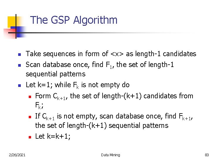 The GSP Algorithm n n n Take sequences in form of <x> as length-1
