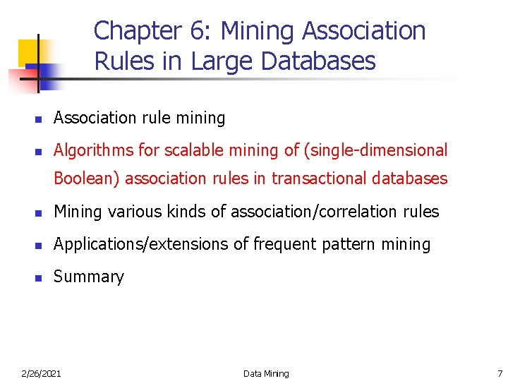 Chapter 6: Mining Association Rules in Large Databases n Association rule mining n Algorithms