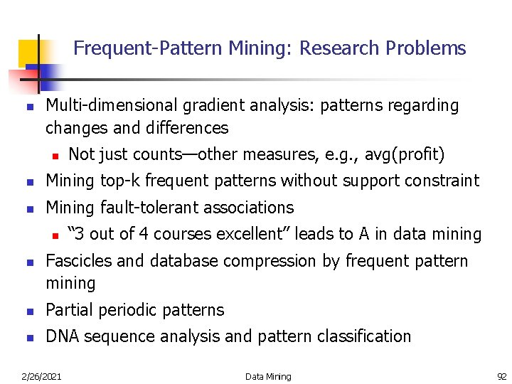 Frequent-Pattern Mining: Research Problems n Multi-dimensional gradient analysis: patterns regarding changes and differences n