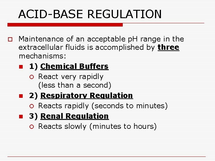 ACID-BASE REGULATION o Maintenance of an acceptable p. H range in the extracellular fluids