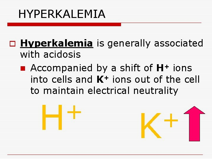 HYPERKALEMIA o Hyperkalemia is generally associated with acidosis n Accompanied by a shift of