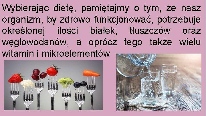 Wybierając dietę, pamiętajmy o tym, że nasz organizm, by zdrowo funkcjonować, potrzebuje określonej ilości