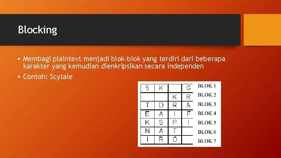 Blocking • Membagi plaintext menjadi blok-blok yang terdiri dari beberapa karakter yang kemudian dienkripsikan