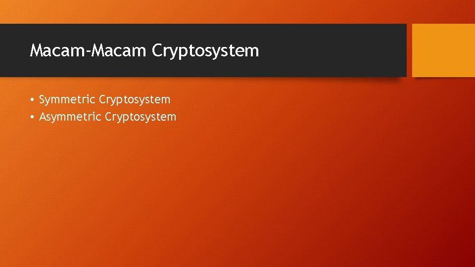 Macam-Macam Cryptosystem • Symmetric Cryptosystem • Asymmetric Cryptosystem
