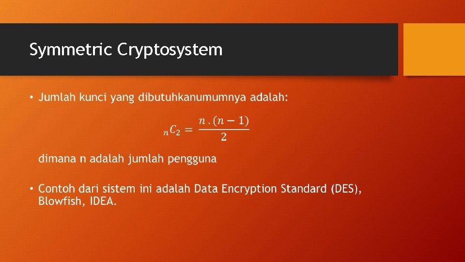 Symmetric Cryptosystem •