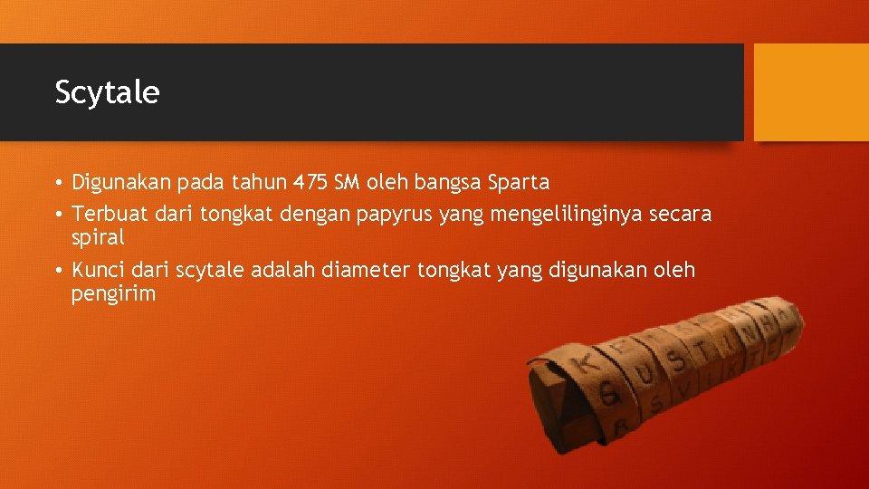 Scytale • Digunakan pada tahun 475 SM oleh bangsa Sparta • Terbuat dari tongkat