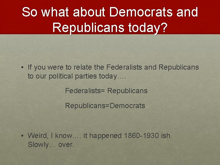 So what about Democrats and Republicans today? • If you were to relate the